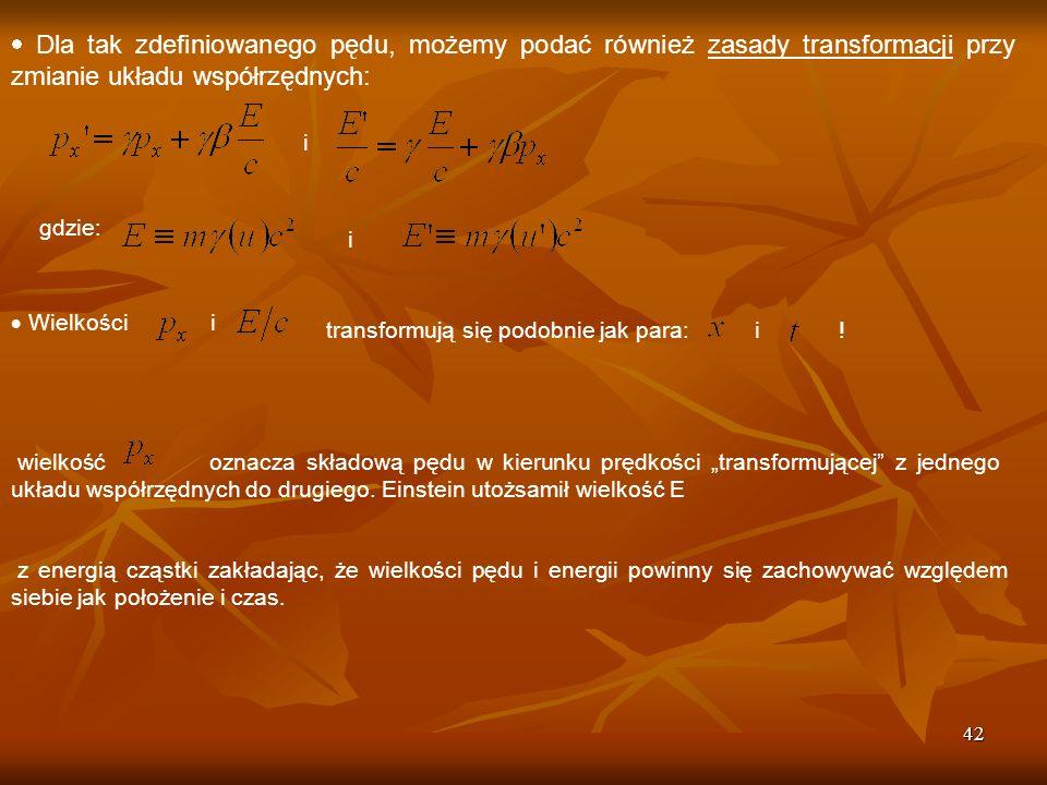 42 Dla tak zdefiniowanego pędu, możemy podać również zasady transformacji przy zmianie układu współrzędnych: i gdzie: i Wielkości i transformują się p
