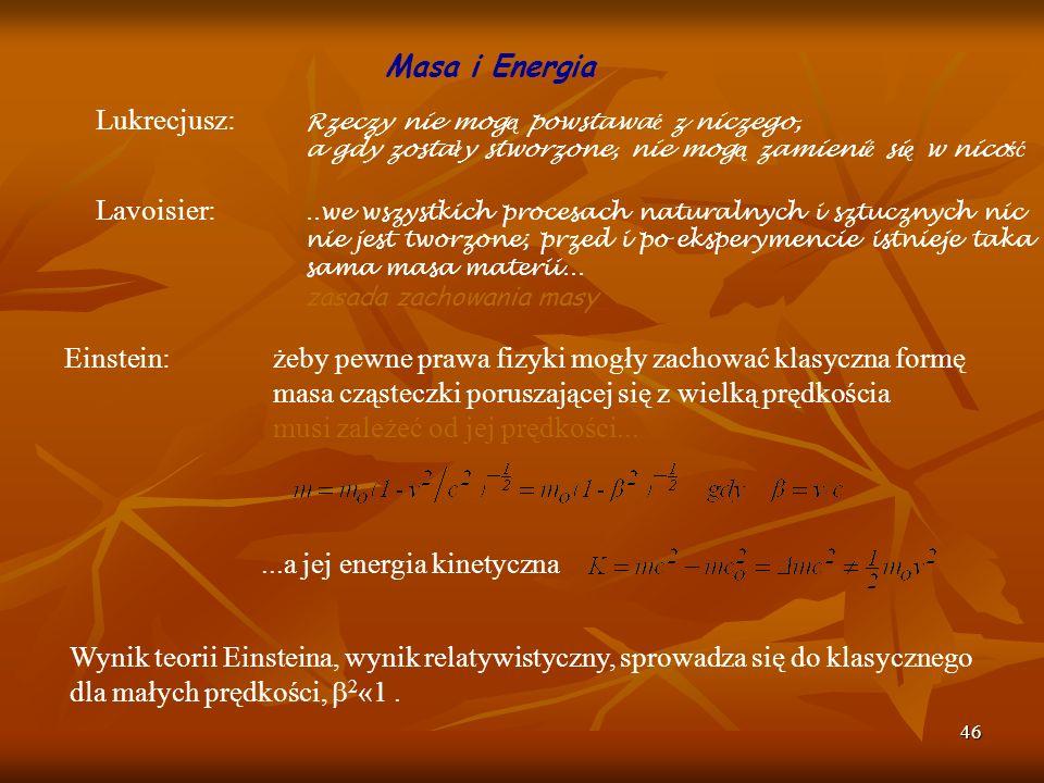 46 Masa i Energia Lukrecjusz: Rzeczy nie mog ą powstawa ć z niczego, a gdy zosta ł y stworzone, nie mog ą zamieni ć si ę w nico ść Lavoisier:..we wszy