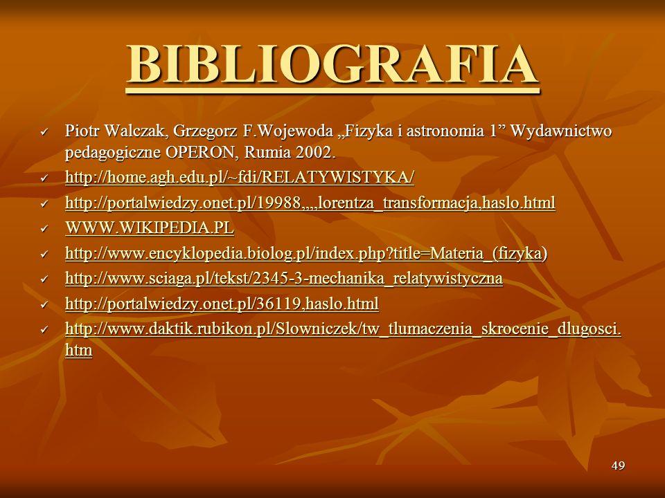 49 BIBLIOGRAFIA Piotr Walczak, Grzegorz F.Wojewoda Fizyka i astronomia 1 Wydawnictwo pedagogiczne OPERON, Rumia 2002. Piotr Walczak, Grzegorz F.Wojewo