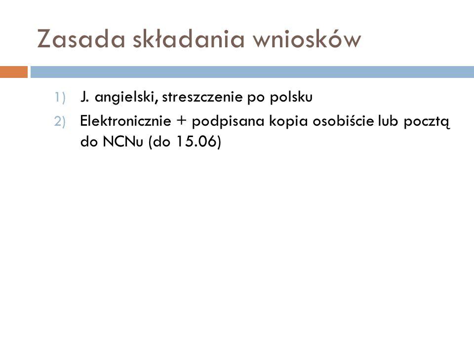 Zasada składania wniosków 1) J. angielski, streszczenie po polsku 2) Elektronicznie + podpisana kopia osobiście lub pocztą do NCNu (do 15.06)