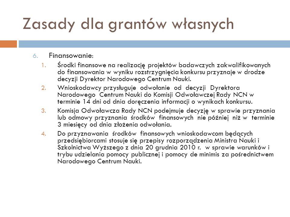 Zasady dla grantów własnych 6. Finansowanie : 1. Środki finansowe na realizację projektów badawczych zakwalifikowanych do finansowania w wyniku rozstr