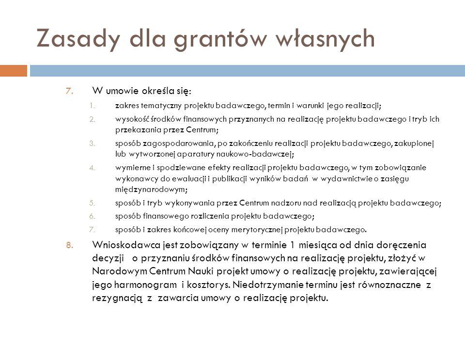 Zasady dla grantów własnych 7. W umowie określa się: 1. zakres tematyczny projektu badawczego, termin i warunki jego realizacji; 2. wysokość środków f