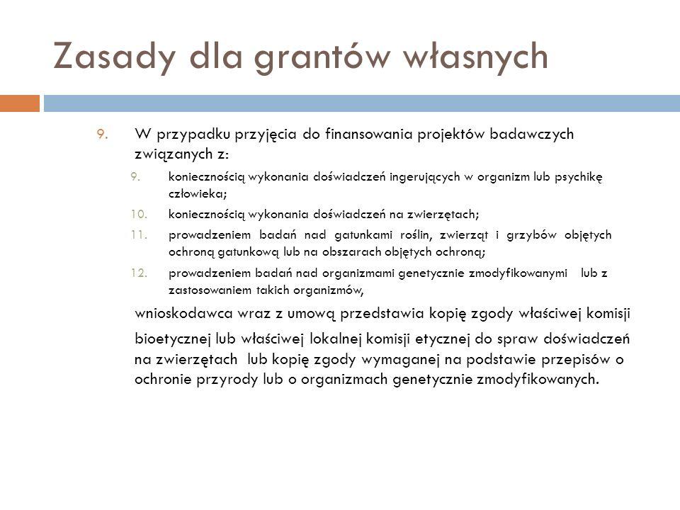 Zasady dla grantów własnych 9. W przypadku przyjęcia do finansowania projektów badawczych związanych z: 9. koniecznością wykonania doświadczeń ingeruj