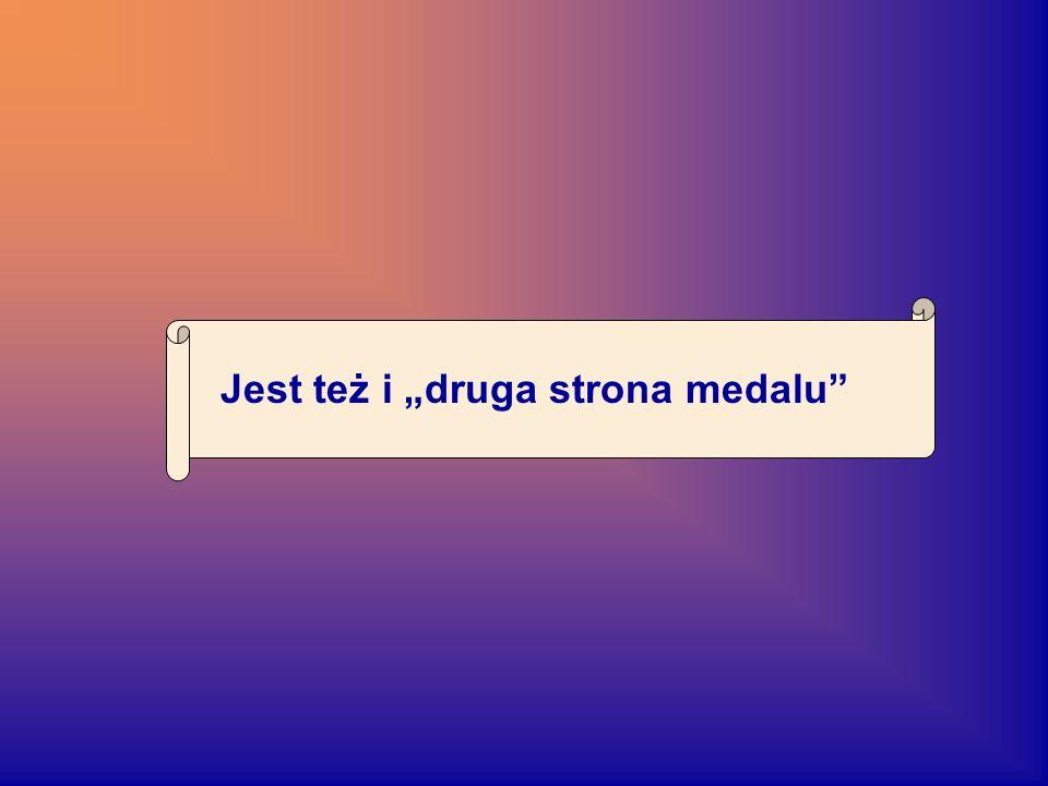 Jest też i druga strona medalu