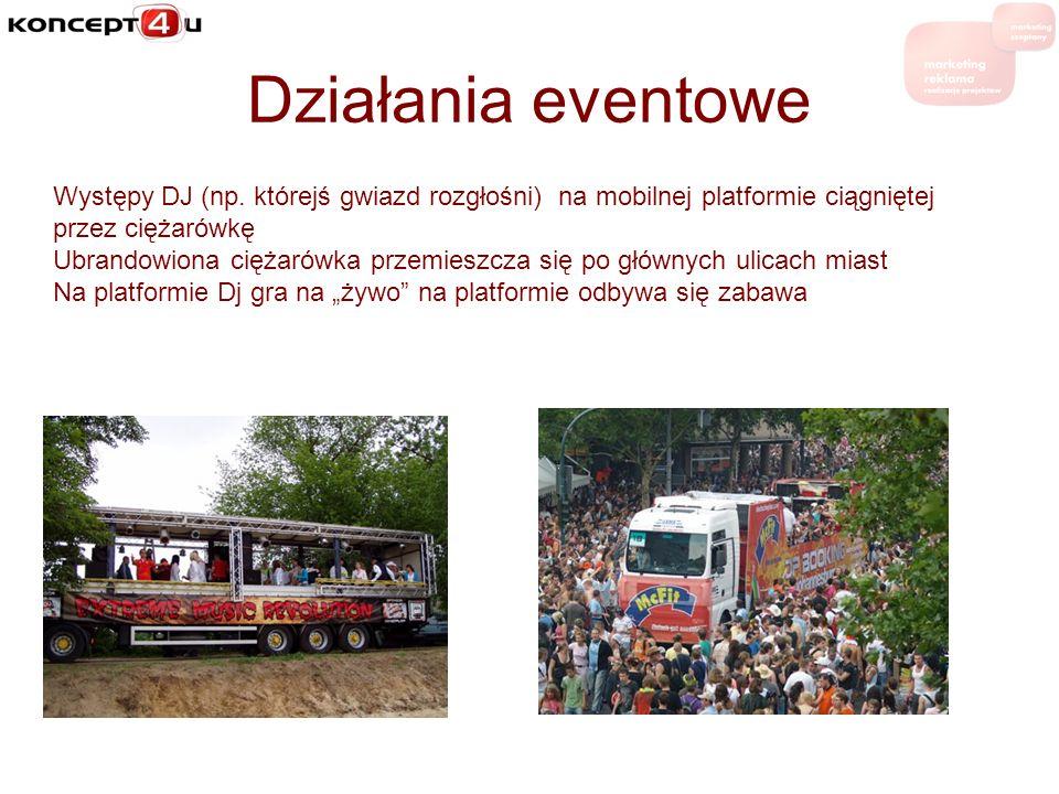 Działania eventowe Występy DJ (np. którejś gwiazd rozgłośni) na mobilnej platformie ciągniętej przez ciężarówkę Ubrandowiona ciężarówka przemieszcza s