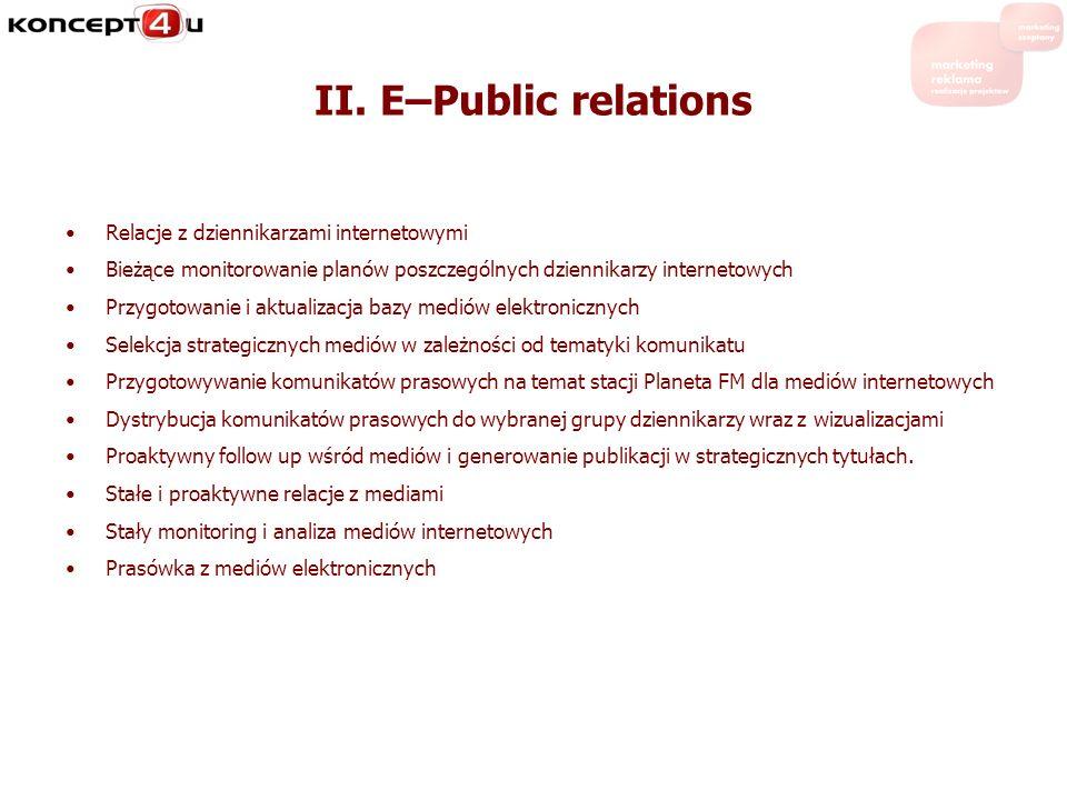 II. E–Public relations Relacje z dziennikarzami internetowymi Bieżące monitorowanie planów poszczególnych dziennikarzy internetowych Przygotowanie i a