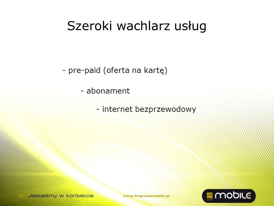 Szeroki wachlarz usług - pre-paid (oferta na kartę) - abonament - internet bezprzewodowy