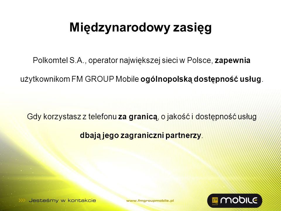 Międzynarodowy zasięg Polkomtel S.A., operator największej sieci w Polsce, zapewnia użytkownikom FM GROUP Mobile ogólnopolską dostępność usług. Gdy ko