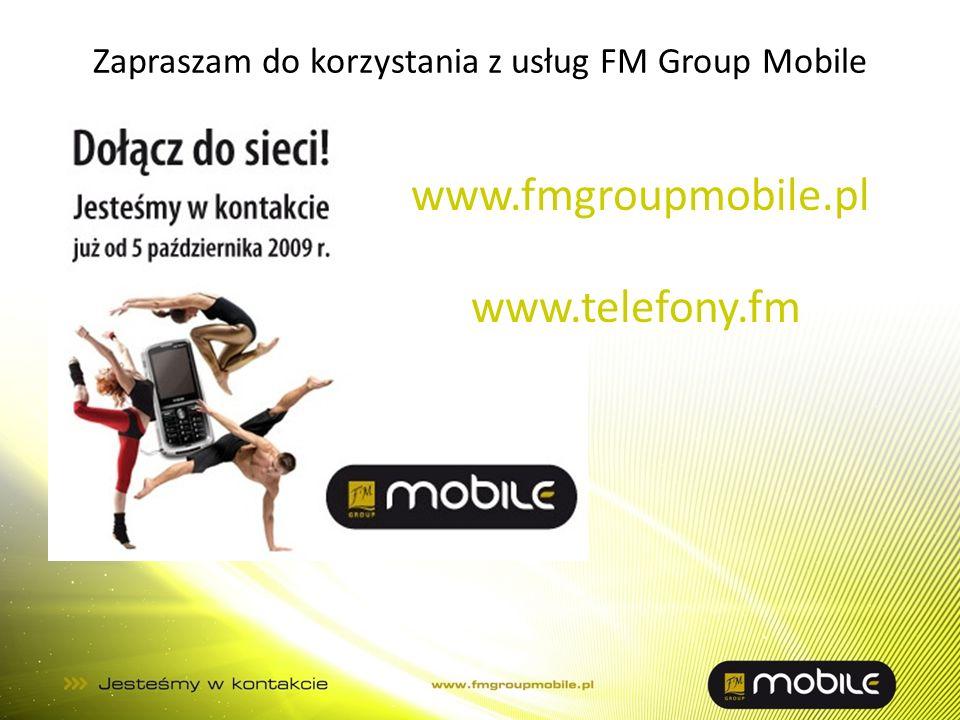 Zapraszam do korzystania z usług FM Group Mobile www.fmgroupmobile.pl www.telefony.fm