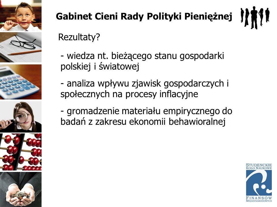 Gabinet Cieni Rady Polityki Pieniężnej Rezultaty? - wiedza nt. bieżącego stanu gospodarki polskiej i światowej - analiza wpływu zjawisk gospodarczych