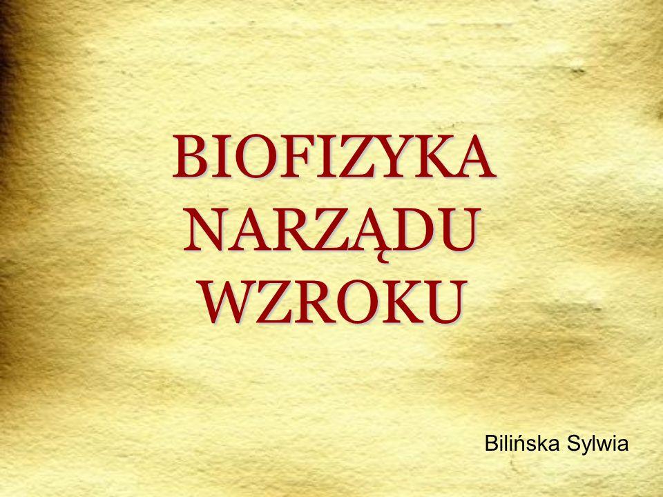 BIOFIZYKA NARZĄDU WZROKU Bilińska Sylwia