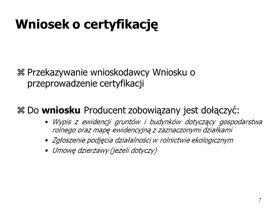 8 Wniosek o certyfikację zDo wniosku Producent zobowiązany jest dołączyć: Producent posiadający już certyfikat lub posiadający status gospodarstwa w okresie przestawiania wydany przez inną jednostkę certyfikującą niż BC COBICO dostarcza kserokopię certyfikatu i zaświadczenie o statusie producenta wydane przez poprzednią jednostkę certyfikującą z ewentualnymi zaleceniami oraz protokół z kontroli.