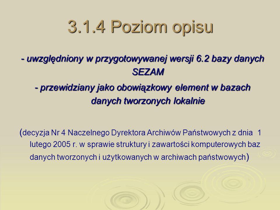 3.1.4 Poziom opisu - uwzględniony w przygotowywanej wersji 6.2 bazy danych SEZAM - przewidziany jako obowiązkowy element w bazach danych tworzonych lo