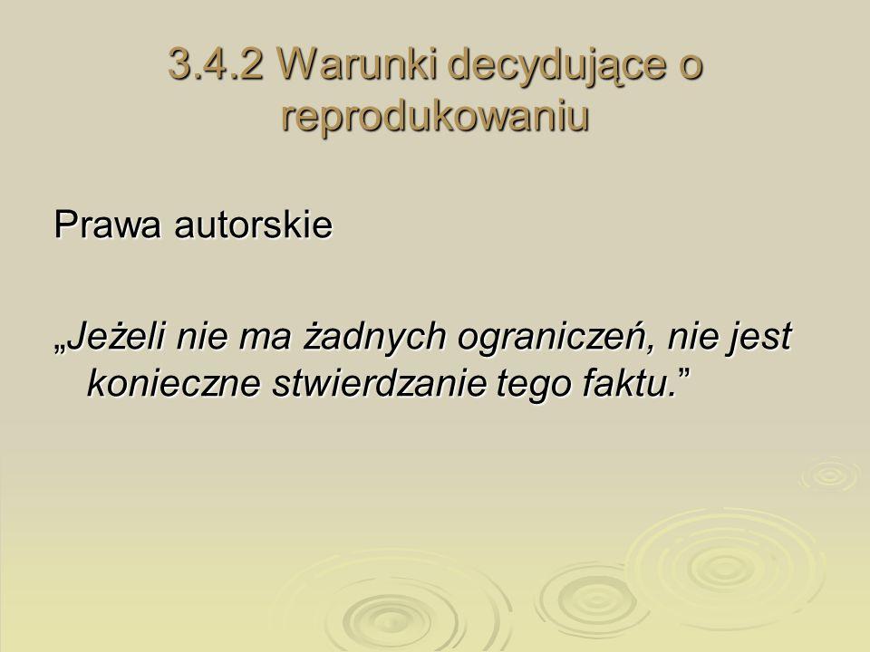 3.4.2 Warunki decydujące o reprodukowaniu Prawa autorskie Jeżeli nie ma żadnych ograniczeń, nie jest konieczne stwierdzanie tego faktu.Jeżeli nie ma ż