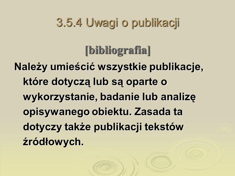 3.5.4 Uwagi o publikacji [bibliografia] Należy umieścić wszystkie publikacje, które dotyczą lub są oparte o wykorzystanie, badanie lub analizę opisywa
