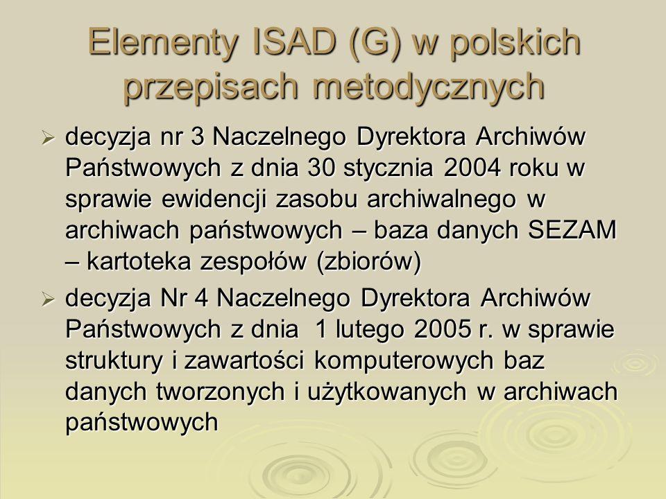 Elementy ISAD (G) w polskich przepisach metodycznych decyzja nr 3 Naczelnego Dyrektora Archiwów Państwowych z dnia 30 stycznia 2004 roku w sprawie ewi