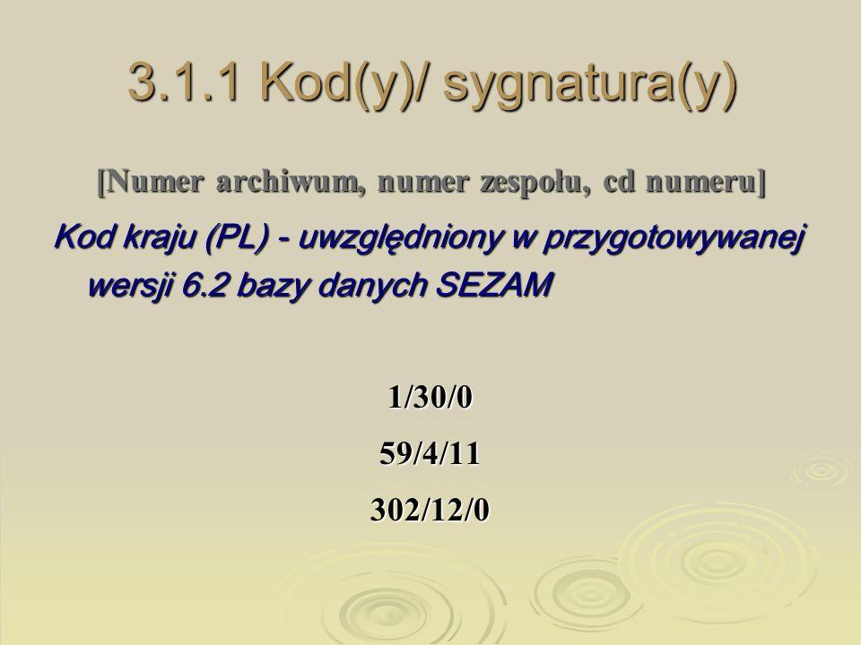 3.1.1 Kod(y)/ sygnatura(y) [Numer archiwum, numer zespołu, cd numeru] Kod kraju (PL) - uwzględniony w przygotowywanej wersji 6.2 bazy danych SEZAM 1/3
