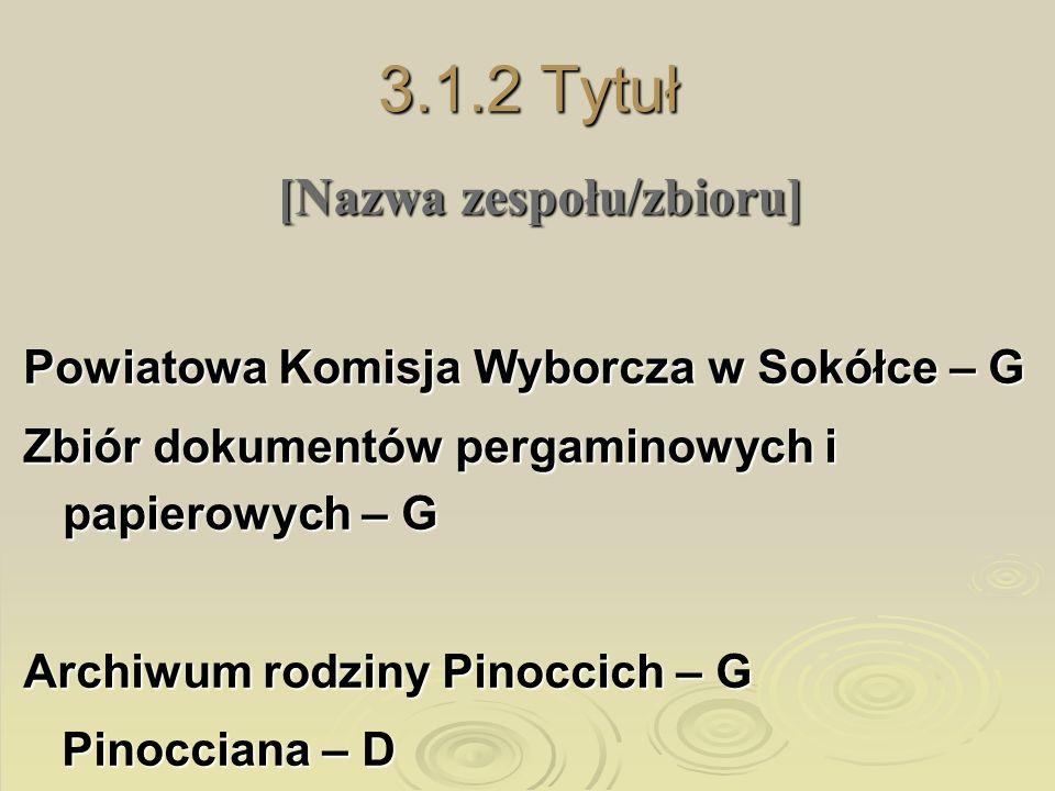 3.1.2 Tytuł [Nazwa zespołu/zbioru] Warszawskie Komitety Cenzury – G Varsavskij Cenzurnyj Komitet – O Urząd Stanu Cywilnego w Stężycy - G Standesamt Leopoldsfahrt – O