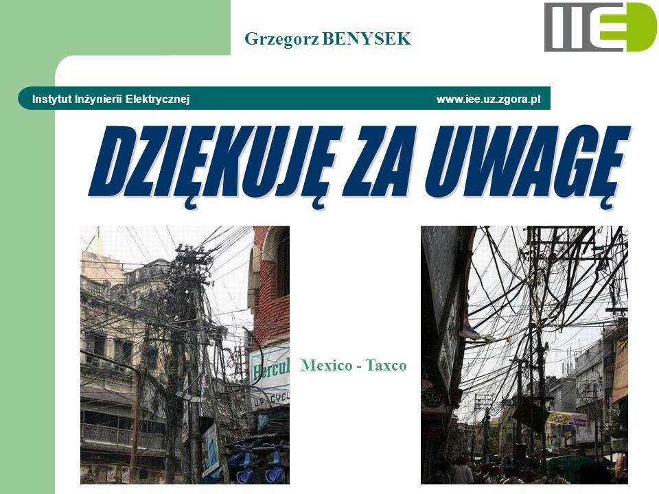 Instytut Inżynierii Elektrycznej www.iee.uz.zgora.pl Mexico - Taxco Grzegorz BENYSEK