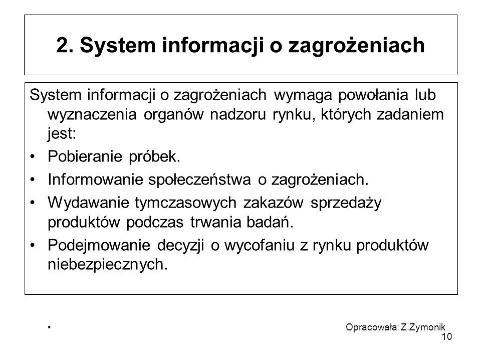 2. System informacji o zagrożeniach System informacji o zagrożeniach wymaga powołania lub wyznaczenia organów nadzoru rynku, których zadaniem jest: Po