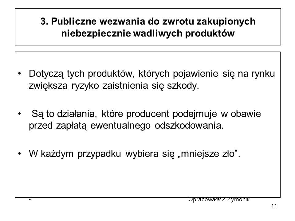 3. Publiczne wezwania do zwrotu zakupionych niebezpiecznie wadliwych produktów Dotyczą tych produktów, których pojawienie się na rynku zwiększa ryzyko
