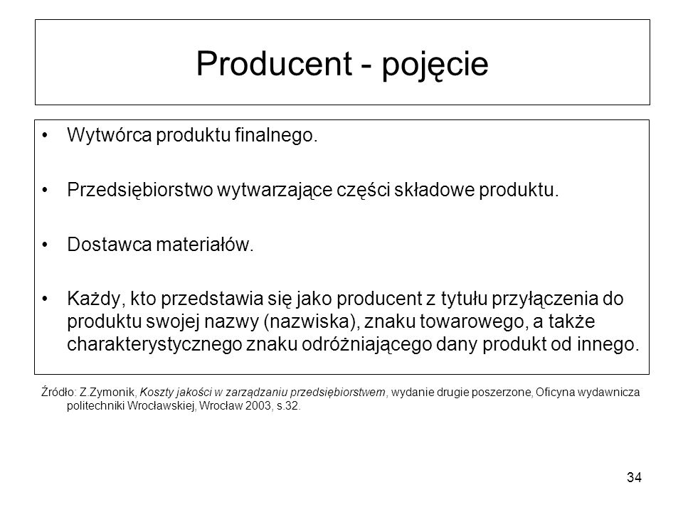 34 Producent - pojęcie Wytwórca produktu finalnego. Przedsiębiorstwo wytwarzające części składowe produktu. Dostawca materiałów. Każdy, kto przedstawi
