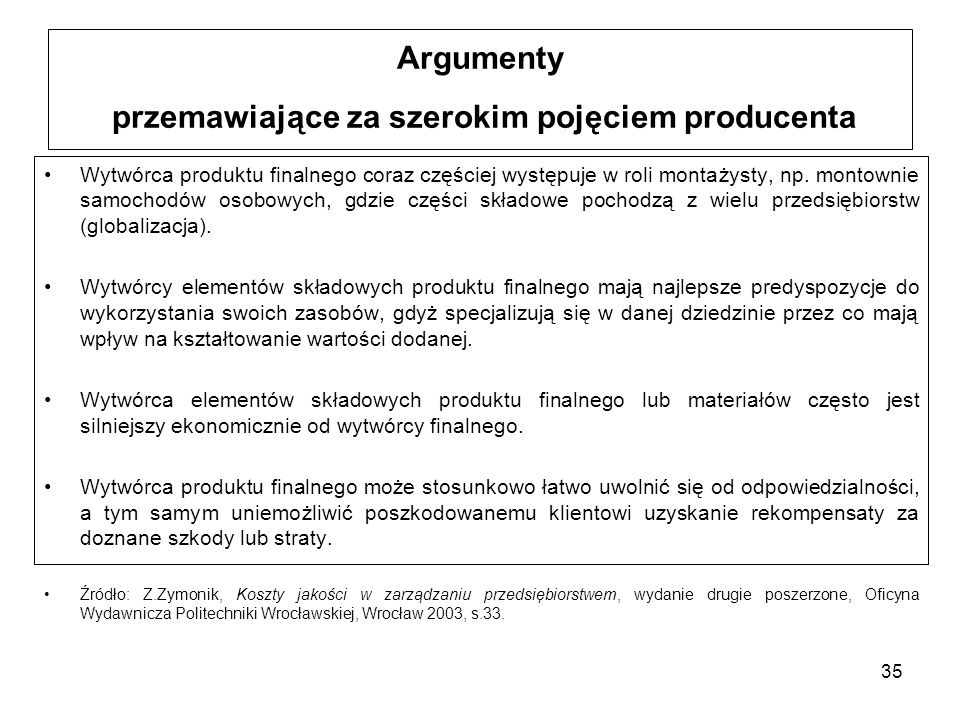 35 Argumenty przemawiające za szerokim pojęciem producenta Wytwórca produktu finalnego coraz częściej występuje w roli montażysty, np. montownie samoc