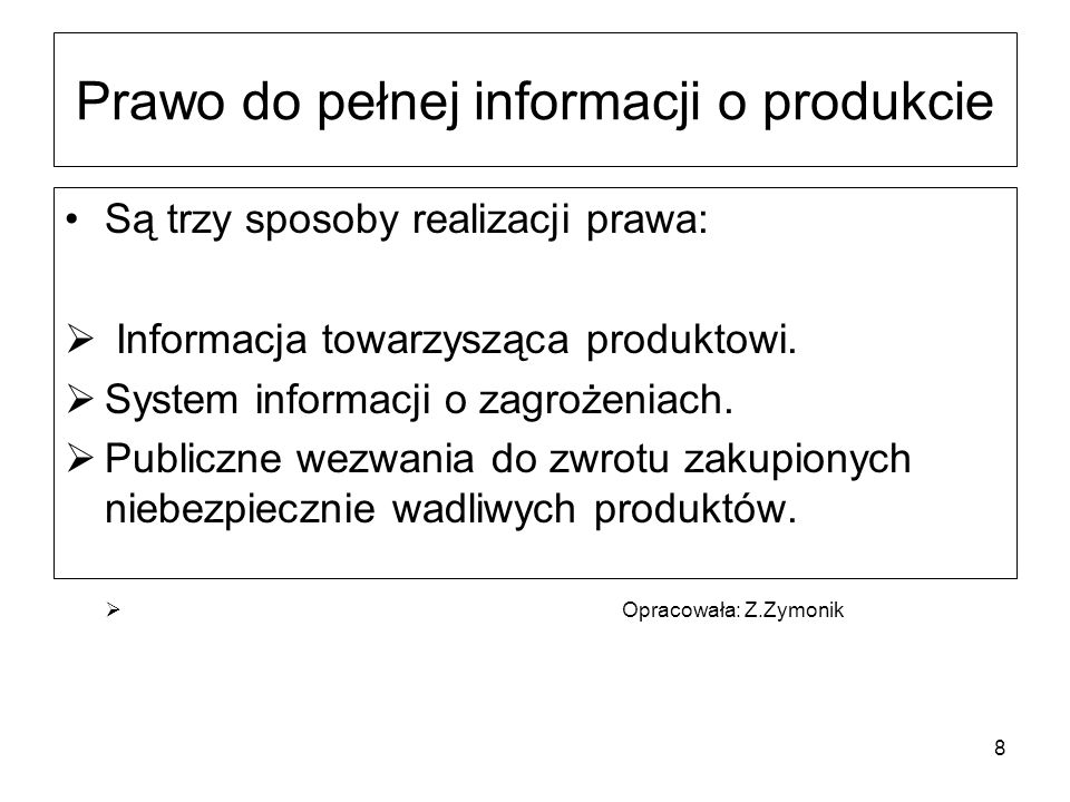 Prawo do pełnej informacji o produkcie Są trzy sposoby realizacji prawa: Informacja towarzysząca produktowi. System informacji o zagrożeniach. Publicz