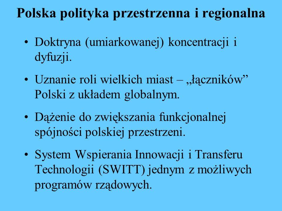 Polska polityka przestrzenna i regionalna Doktryna (umiarkowanej) koncentracji i dyfuzji. Uznanie roli wielkich miast – łączników Polski z układem glo