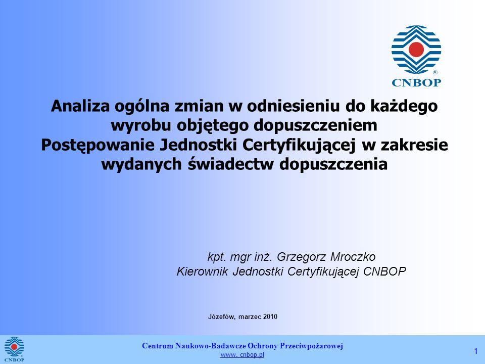 Centrum Naukowo-Badawcze Ochrony Przeciwpożarowej www. cnbop.pl 11 Analiza ogólna zmian w odniesieniu do każdego wyrobu objętego dopuszczeniem Postępo