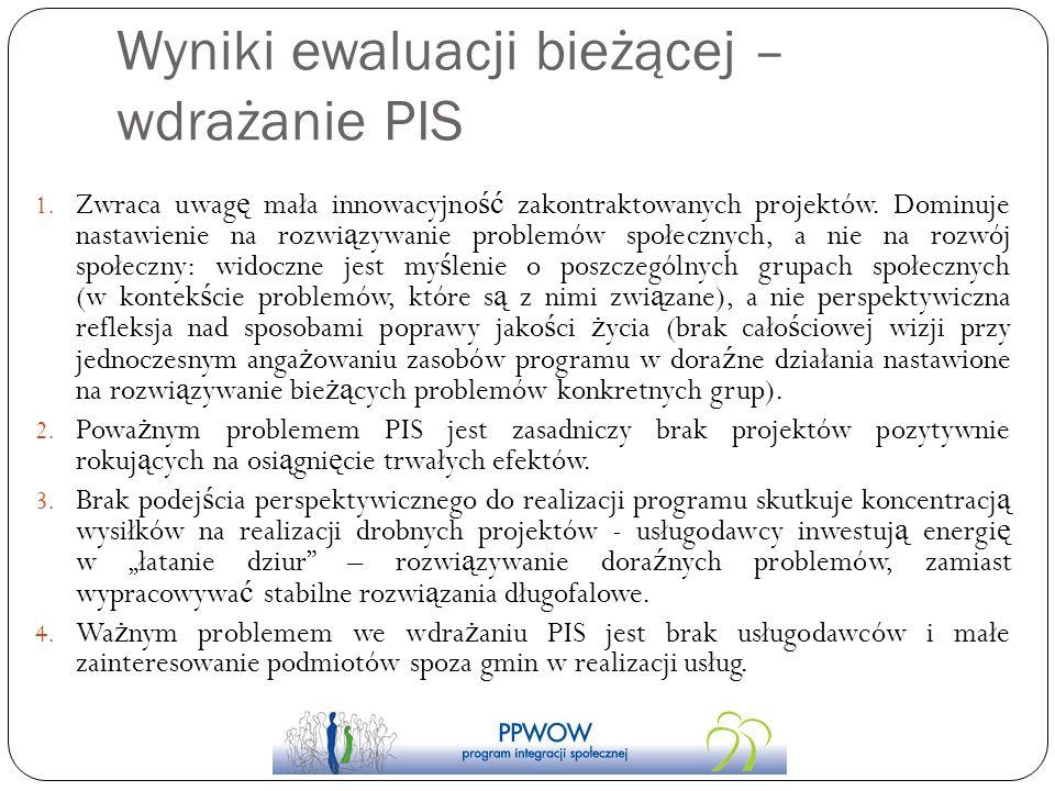 Wyniki ewaluacji bieżącej – wdrażanie PIS 1. Zwraca uwag ę mała innowacyjno ść zakontraktowanych projektów. Dominuje nastawienie na rozwi ą zywanie pr