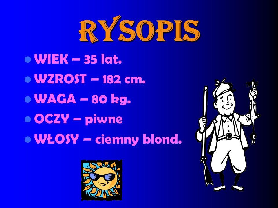 RYSOPIS WIEK – 35 lat. WZROST – 182 cm. WAGA – 80 kg. OCZY – piwne WŁOSY – ciemny blond.
