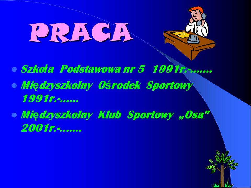 PRACA Szko ł a Podstawowa nr 5 1991r.-.......Mi ę dzyszkolny O ś rodek Sportowy 1991r.-......