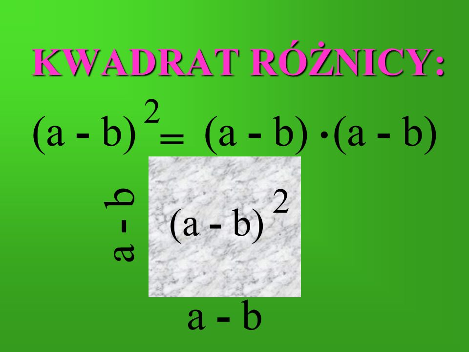 KWADRAT RÓŻNICY: = (a - b) a - b (a - b) 2 2. a - b