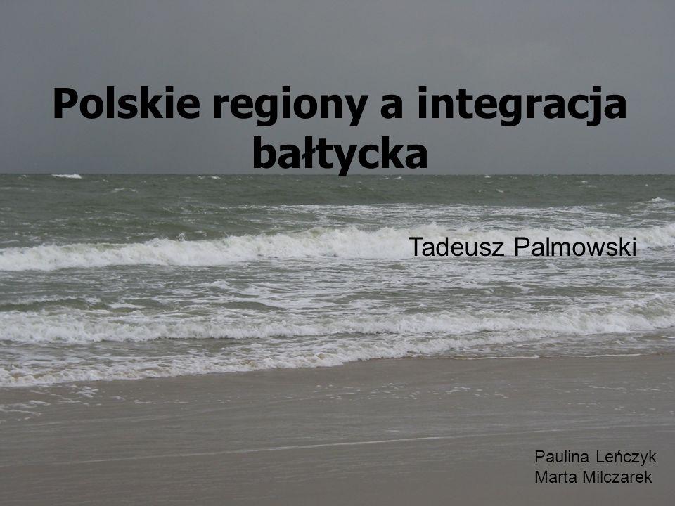 Polskie regiony a integracja bałtycka Tadeusz Palmowski Paulina Leńczyk Marta Milczarek