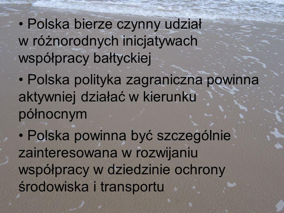 Polska bierze czynny udział w różnorodnych inicjatywach współpracy bałtyckiej Polska polityka zagraniczna powinna aktywniej działać w kierunku północn