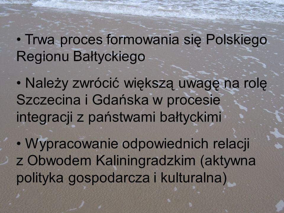 Trwa proces formowania się Polskiego Regionu Bałtyckiego Należy zwrócić większą uwagę na rolę Szczecina i Gdańska w procesie integracji z państwami ba