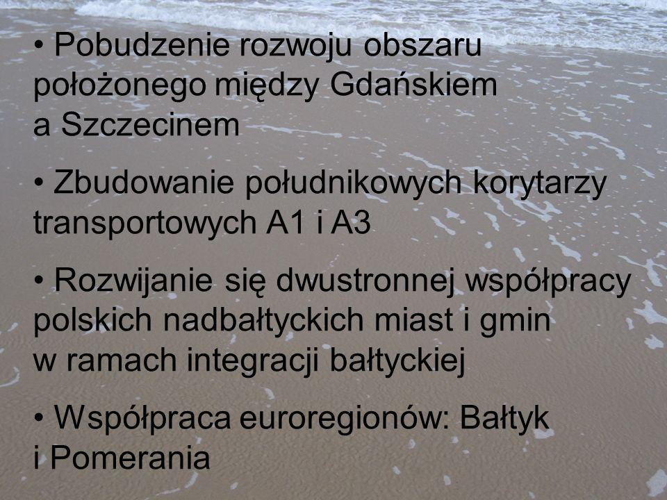 Pobudzenie rozwoju obszaru położonego między Gdańskiem a Szczecinem Zbudowanie południkowych korytarzy transportowych A1 i A3 Rozwijanie się dwustronn