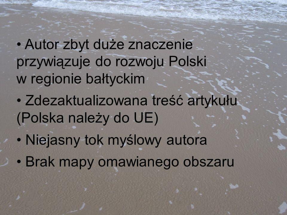 Autor zbyt duże znaczenie przywiązuje do rozwoju Polski w regionie bałtyckim Zdezaktualizowana treść artykułu (Polska należy do UE) Niejasny tok myślo