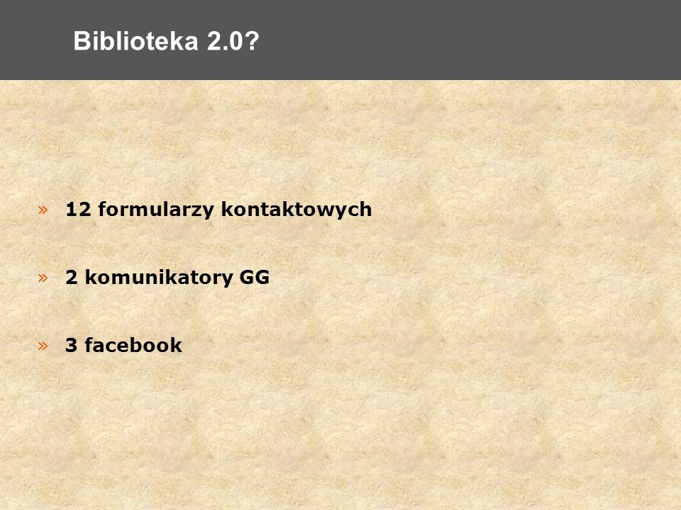 »12 formularzy kontaktowych »2 komunikatory GG »3 facebook Biblioteka 2.0