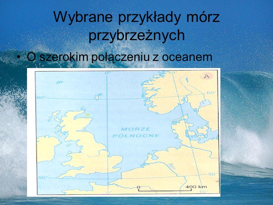 Wybrane przykłady mórz przybrzeżnych O szerokim połączeniu z oceanem