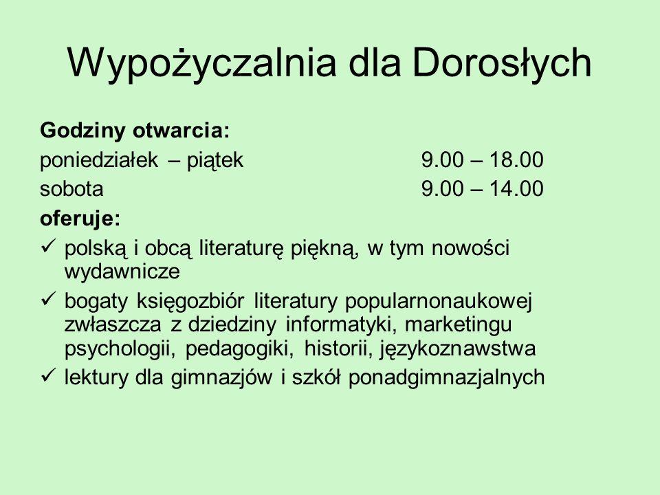 Wypożyczalnia dla Dorosłych Godziny otwarcia: poniedziałek – piątek 9.00 – 18.00 sobota 9.00 – 14.00 oferuje: polską i obcą literaturę piękną, w tym n