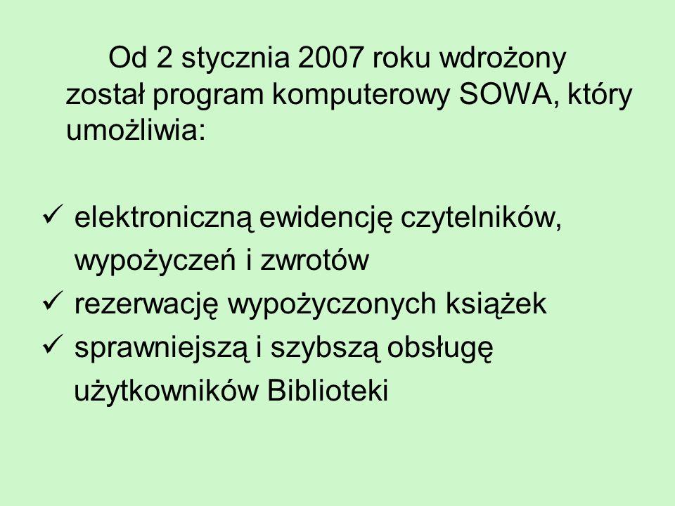 Od 2 stycznia 2007 roku wdrożony został program komputerowy SOWA, który umożliwia: elektroniczną ewidencję czytelników, wypożyczeń i zwrotów rezerwacj
