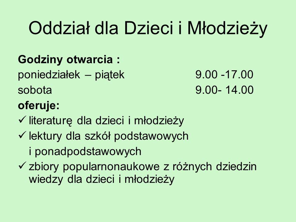 Oddział dla Dzieci i Młodzieży Godziny otwarcia : poniedziałek – piątek 9.00 -17.00 sobota9.00- 14.00 oferuje: literaturę dla dzieci i młodzieży lektu