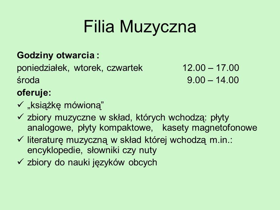 Filia Muzyczna Godziny otwarcia : poniedziałek, wtorek, czwartek 12.00 – 17.00 środa 9.00 – 14.00 oferuje: książkę mówioną zbiory muzyczne w skład, kt