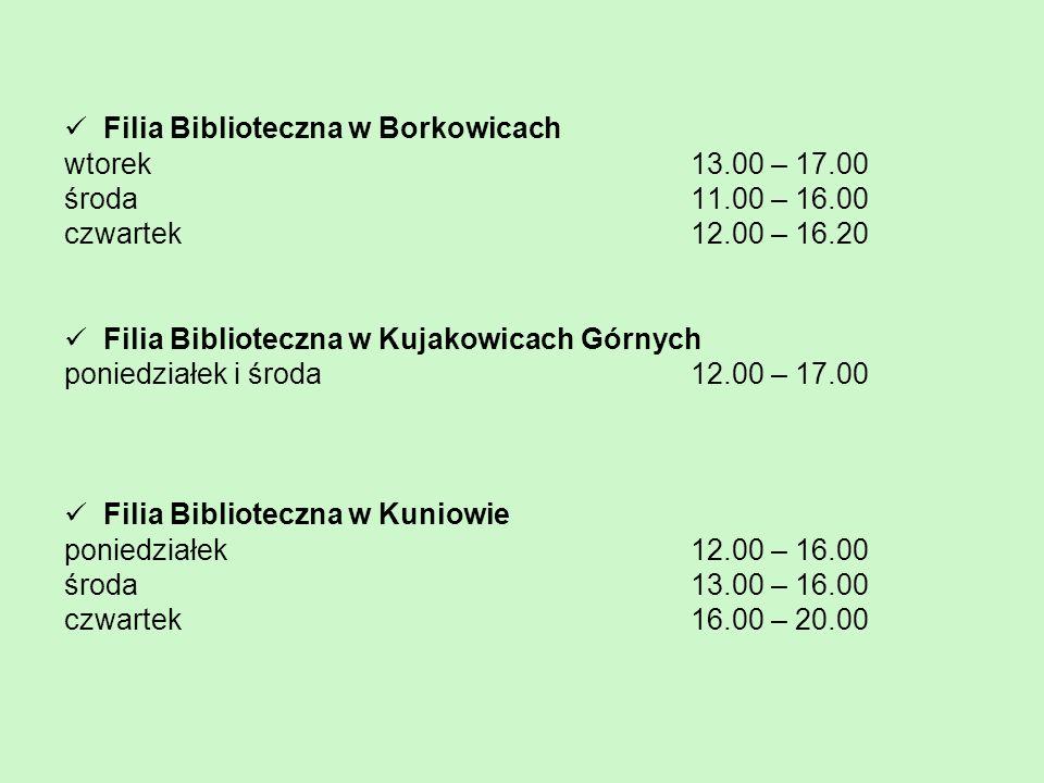 Filia Biblioteczna w Borkowicach wtorek 13.00 – 17.00 środa 11.00 – 16.00 czwartek 12.00 – 16.20 Filia Biblioteczna w Kujakowicach Górnych poniedziałe