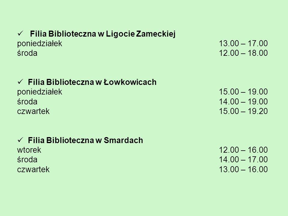 Filia Biblioteczna w Ligocie Zameckiej poniedziałek 13.00 – 17.00 środa 12.00 – 18.00 Filia Biblioteczna w Łowkowicach poniedziałek 15.00 – 19.00 środ