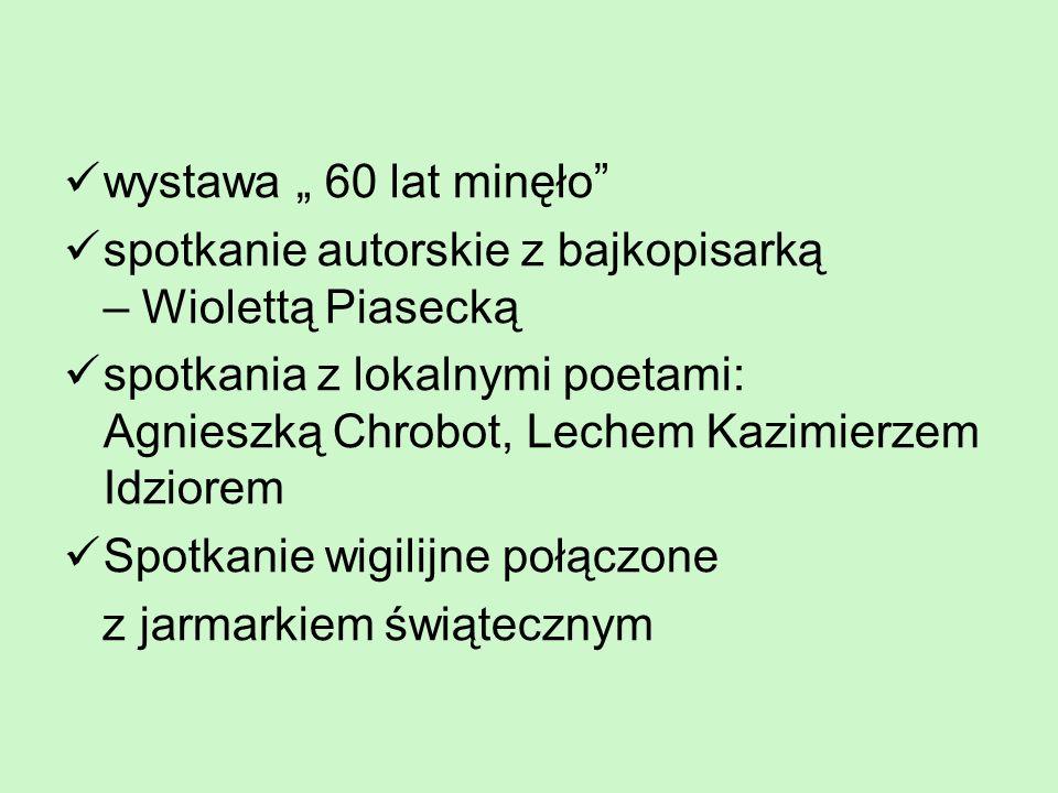 wystawa 60 lat minęło spotkanie autorskie z bajkopisarką – Wiolettą Piasecką spotkania z lokalnymi poetami: Agnieszką Chrobot, Lechem Kazimierzem Idzi