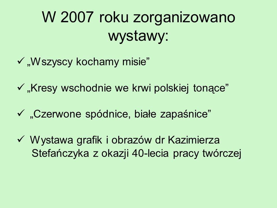 W 2007 roku zorganizowano wystawy: Wszyscy kochamy misie Kresy wschodnie we krwi polskiej tonące Czerwone spódnice, białe zapaśnice Wystawa grafik i o