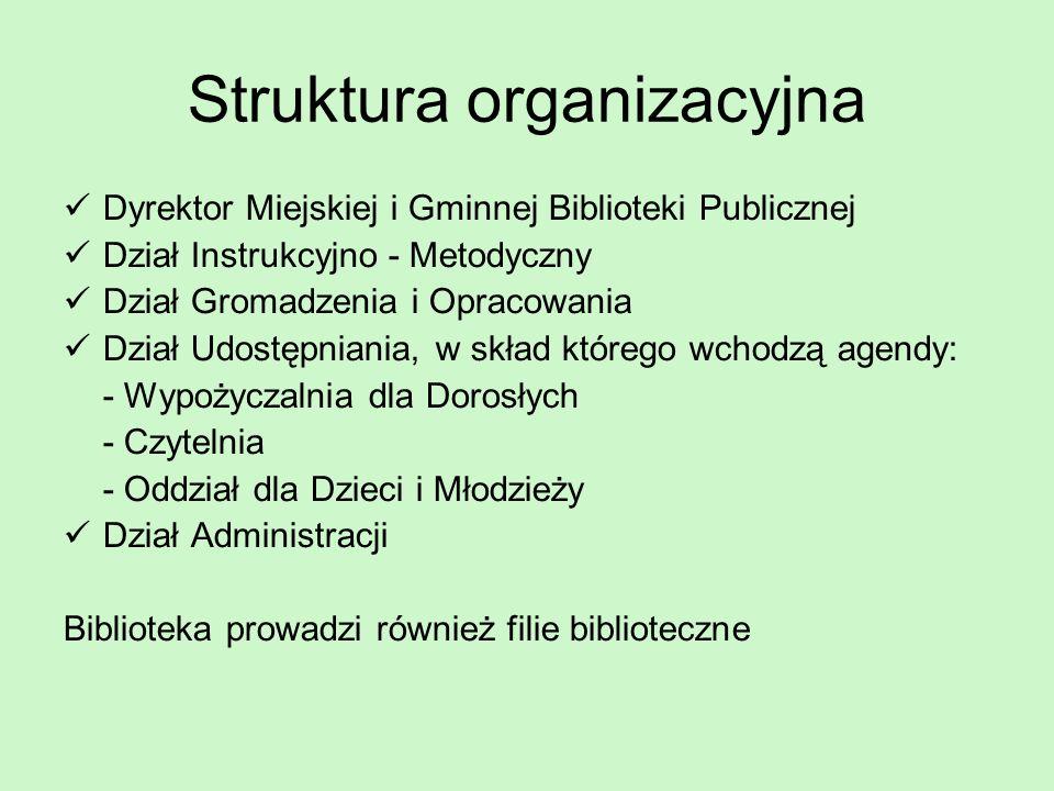 Struktura organizacyjna Dyrektor Miejskiej i Gminnej Biblioteki Publicznej Dział Instrukcyjno - Metodyczny Dział Gromadzenia i Opracowania Dział Udost